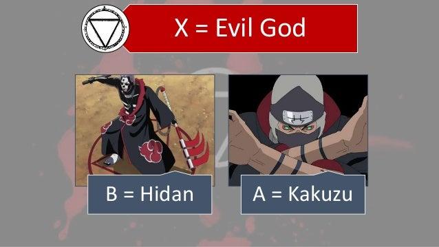 X = Evil God 2/13/2015 ANIMAZE : THE ANIME QUIZ 45 B = Hidan A = Kakuzu