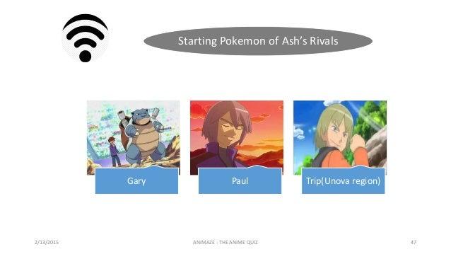 Starting Pokemon of Ash's Rivals 2/13/2015 ANIMAZE : THE ANIME QUIZ 47 Gary Paul Trip(Unova region)