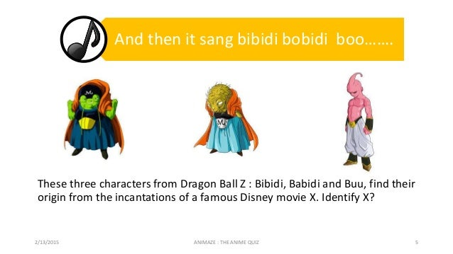 These three characters from Dragon Ball Z : Bibidi, Babidi and Buu, find their origin from the incantations of a famous Di...