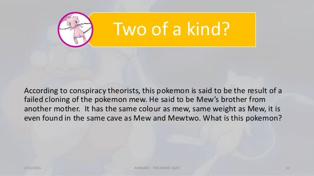 Two of a kind? According to conspiracy theorists, this pokemon is said to be the result of a failed cloning of the pokemon...
