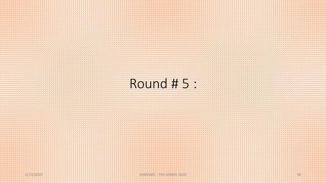 Round # 5 : 2/13/2015 ANIMAZE : THE ANIME QUIZ 56