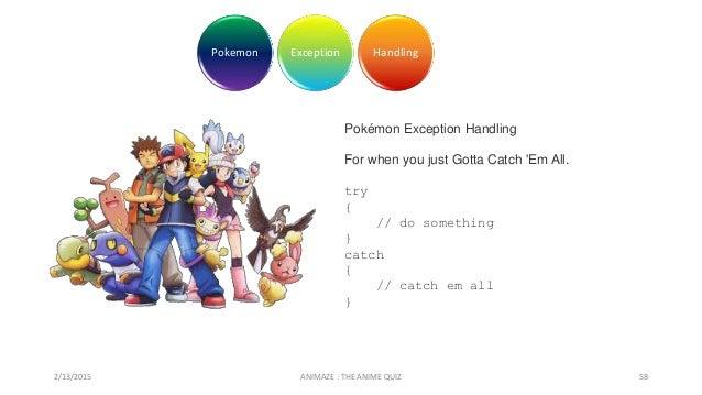 Pokemon Exception Handling 2/13/2015 ANIMAZE : THE ANIME QUIZ 58 Pokémon Exception Handling For when you just Gotta Catch ...