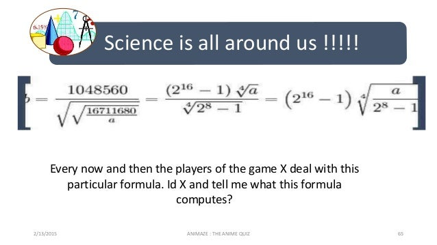 Science is all around us !!!!! 2/13/2015 ANIMAZE : THE ANIME QUIZ 65 Every now and then the players of the game X deal wit...