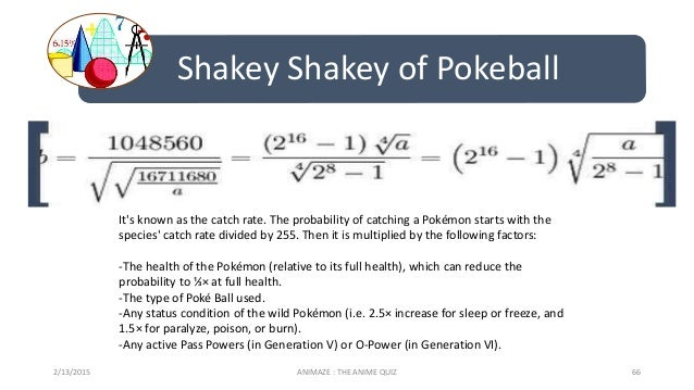 Shakey Shakey of Pokeball 2/13/2015 ANIMAZE : THE ANIME QUIZ 66 It's known as the catch rate. The probability of catching ...