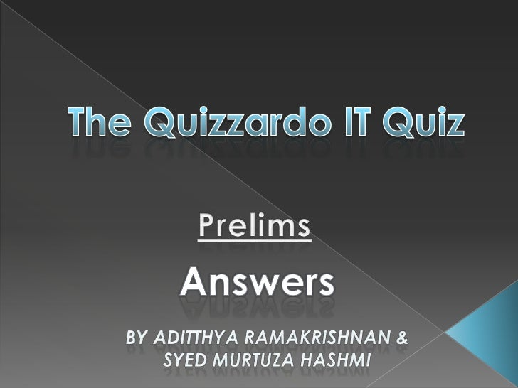 The Quizzardo IT Quiz<br />Prelims<br />Answers<br />By Aditthya RAMAKRISHNAN &   SYED Murtuza HASHMI <br />