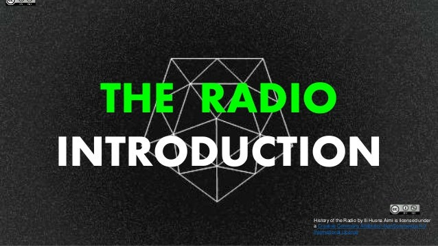 THE RADIO INTRODUCTION History of the Radio by Ili Husna Aimi is licensed under a Creative Commons Attribution-NonCommerci...