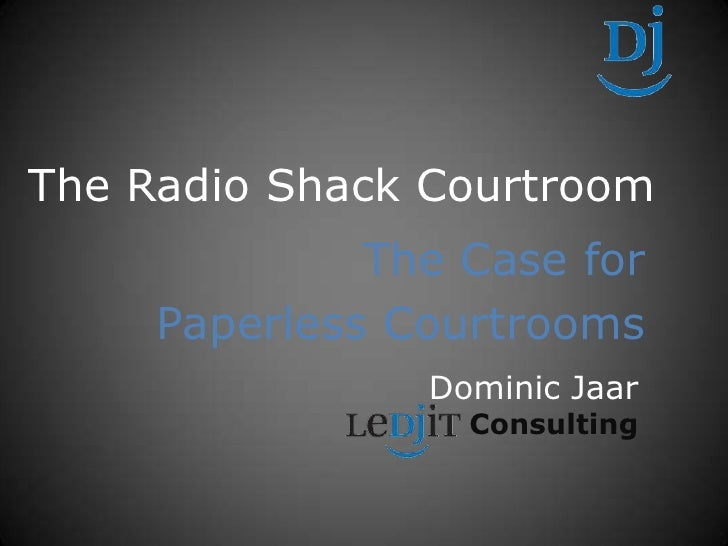 The Radio Shack Courtroom<br />The Case for<br />Paperless Courtrooms<br />Dominic Jaar<br />Consulting<br />