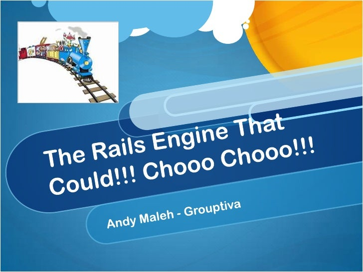 The Rails Engine That Could!!! ChoooChooo!!!<br />Andy Maleh - Grouptiva<br />