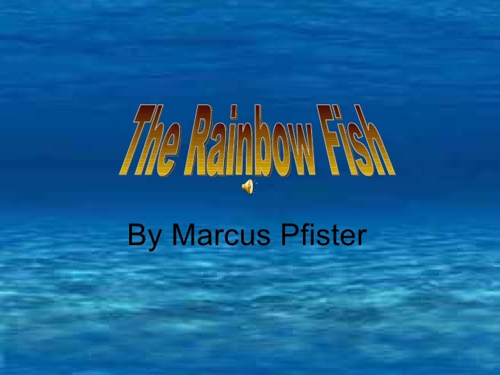 By Marcus Pfister   The Rainbow Fish