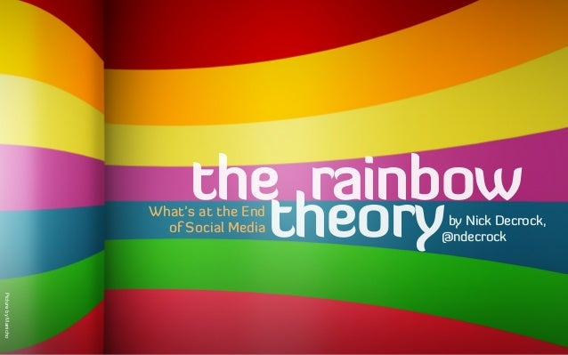 What's at the End of Social Media PicturebyManicho by Nick Decrock, @ndecrock the rainbow theory