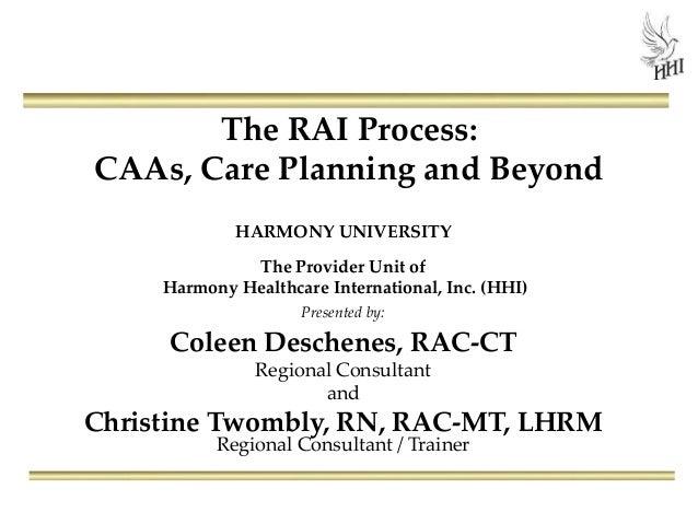 The RAI Process: CAAs, Care Planning and Beyond HARMONY UNIVERSITY The Provider Unit of Harmony Healthcare International, ...