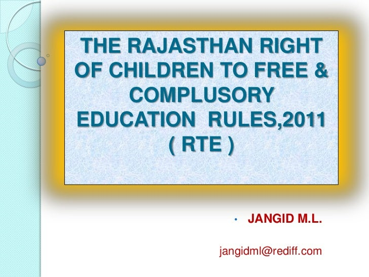 THE RAJASTHAN RIGHTOF CHILDREN TO FREE &    COMPLUSORYEDUCATION RULES,2011        ( RTE )             •   JANGID M.L.     ...
