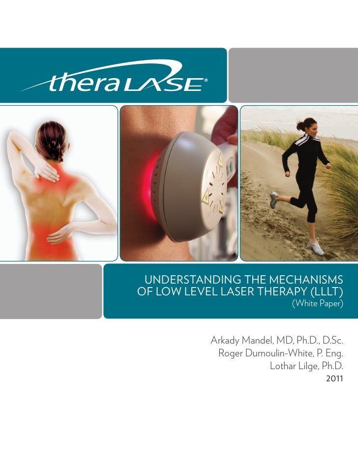UNDERSTANDING THE MECHANISMSOF LOW LEVEL LASER THERAPY (LLLT)                             (White Paper)           Arkady M...
