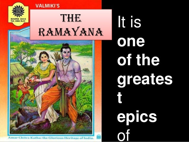 The Ramayana  It is one of the greates t epics of