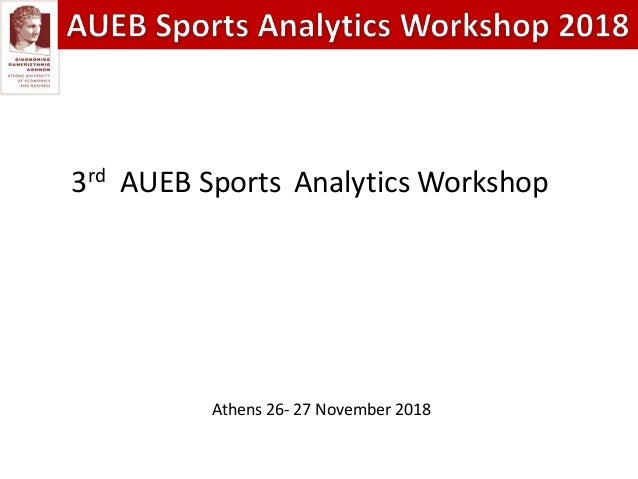 3rd AUEB Sports Analytics Workshop Athens 26- 27 November 2018