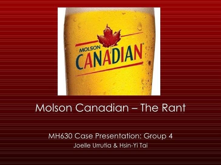 Molson Canadian – The Rant MH630 Case Presentation: Group 4 Joelle Urrutia & Hsin-Yi Tai