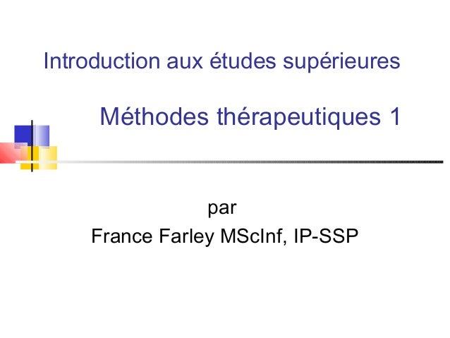 Introduction aux études supérieures Méthodes thérapeutiques 1 par France Farley MScInf, IP-SSP