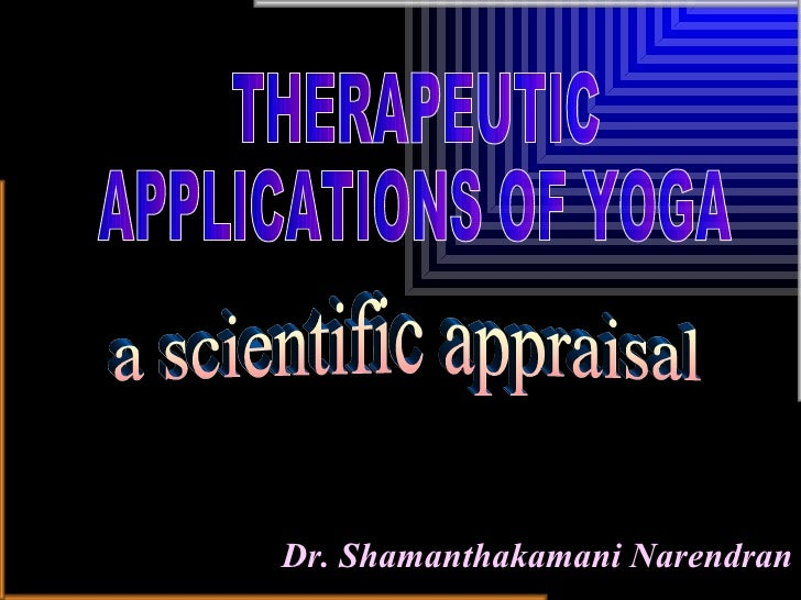 Dr. Shamanthakamani Narendran THERAPEUTIC  APPLICATIONS OF YOGA a scientific appraisal