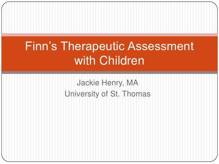 Jackie Henry, MA<br />University of St. Thomas<br />Finn's Therapeutic Assessment with Children<br />