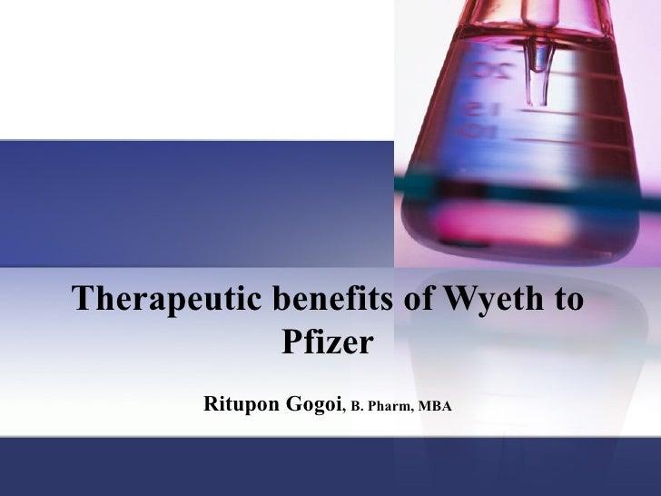 Therapeutic benefits of Wyeth to Pfizer Ritupon Gogoi ,  B. Pharm, MBA