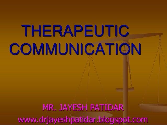 THERAPEUTICCOMMUNICATIONMR. JAYESH PATIDARwww.drjayeshpatidar.blogspot.com