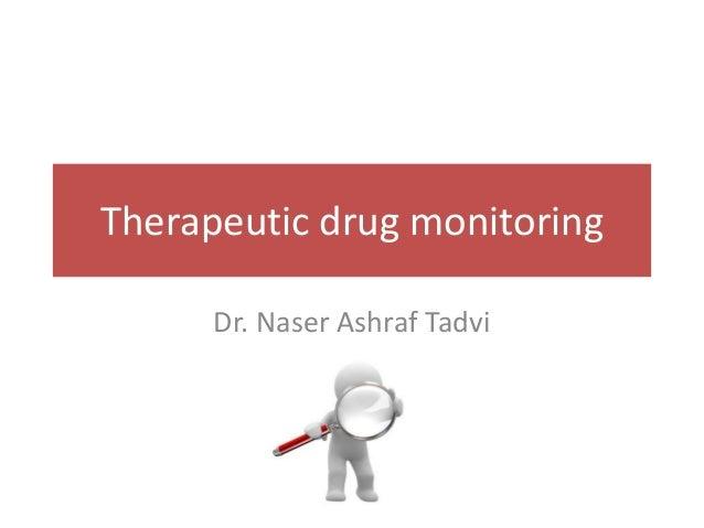 Therapeutic drug monitoring Dr. Naser Ashraf Tadvi