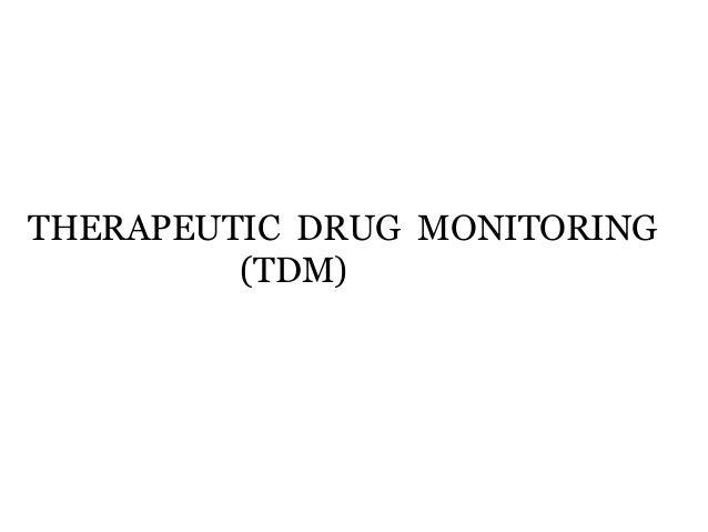 THERAPEUTIC DRUG MONITORING (TDM)