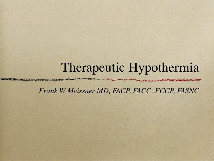 Therapeutic HypothermiaFrank W Meissner MD, FACP, FACC, FCCP, FASNC