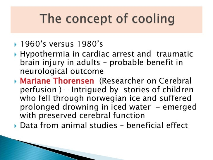 therapeutic hypothermia more beneficial than maintaining Running head: is therapeutic hypothermia more beneficial is therapeutic hypothermia more beneficial than maintaining normothermia post-cardiac arrestnur 2243 management of nursing care is therapeutic hypothermia more beneficial.