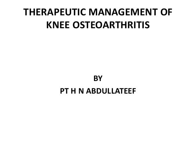 THERAPEUTIC MANAGEMENT OF KNEE OSTEOARTHRITIS BY PT H N ABDULLATEEF