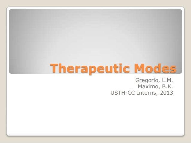 Therapeutic Modes               Gregorio, L.M.                Maximo, B.K.        USTH-CC Interns, 2013