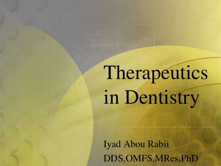 Therapeuticsin DentistryIyad Abou RabiiDDS,OMFS,MRes,PhD