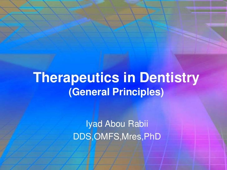 Therapeutics in Dentistry     (General Principles)       Iyad Abou Rabii     DDS,OMFS,Mres,PhD