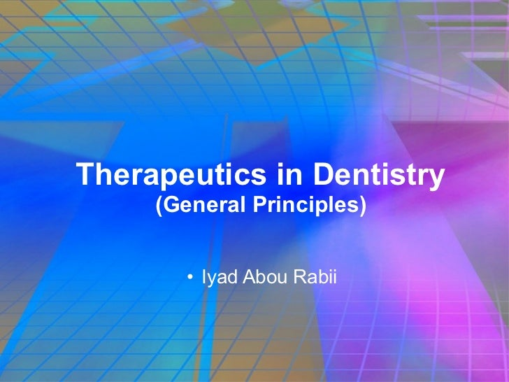 Therapeutics in Dentistry (General Principles) <ul><li>Iyad Abou Rabii </li></ul>