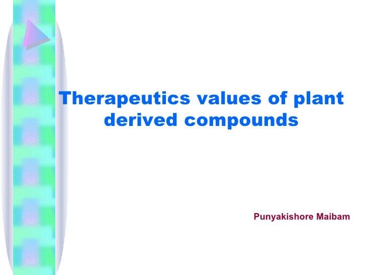 Therapeutics values of plant    derived compounds                   Punyakishore Maibam