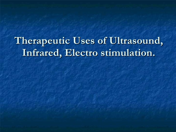 Therapeutic Uses of Ultrasound, Infrared, Electro stimulation.