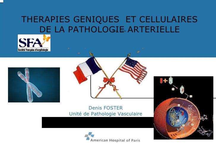 THERAPIES GENIQUES  ET CELLULAIRES DE LA PATHOLOGIE ARTERIELLE Denis FOSTER Unité de Pathologie Vasculaire   1947 _  2010