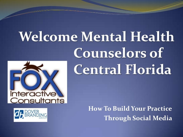Welcome Mental Health 			Counselors of 			Central Florida<br />How To Build Your Practice<br />Through Social Media<br />