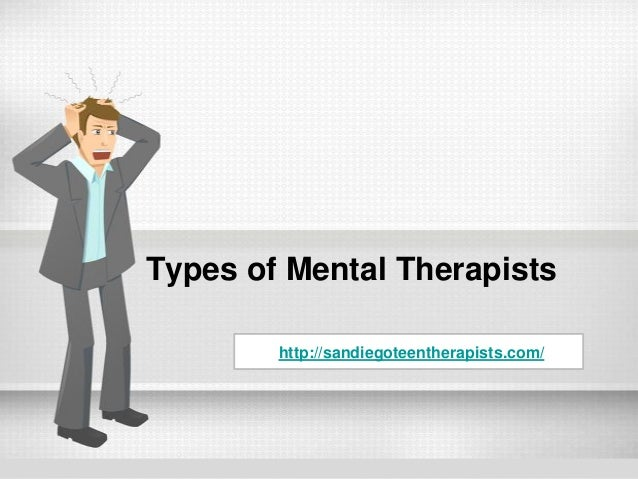 Types of Mental Therapists By http://sandiegoteentherapists.com/