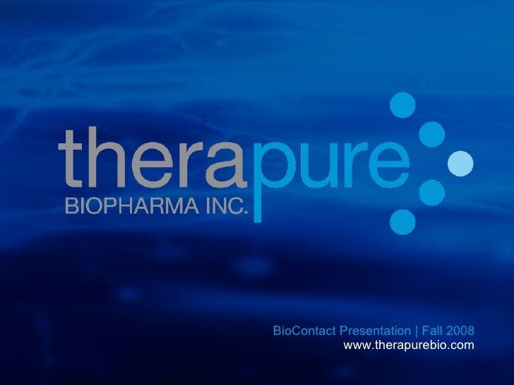 BioContact Presentation | Fall 2008 www.therapurebio.com