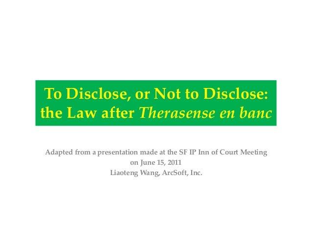 ToDisclose,orNottoDisclose: theLawafterTherasenseenbanc AdaptedfromapresentationmadeattheSFIPInnofCo...