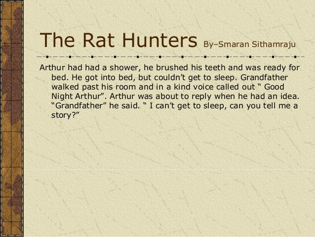 The Rat Hunters                           By–Smaran SithamrajuArthur had had a shower, he brushed his teeth and was ready ...