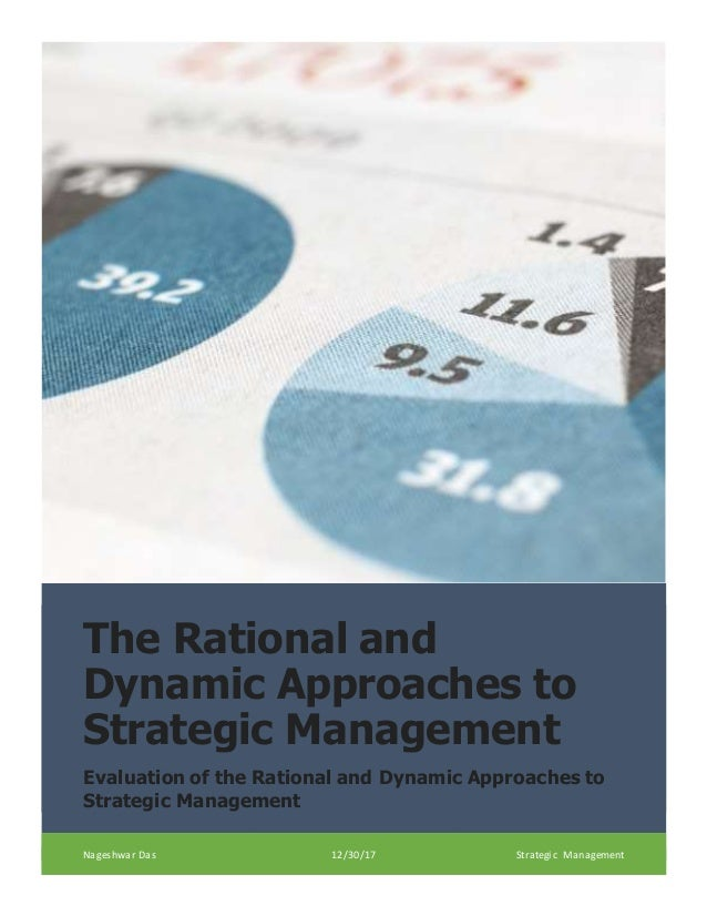 The Rational and Dynamic Approaches to Strategic Management Evaluation of the Rational and Dynamic Approaches to Strategic...