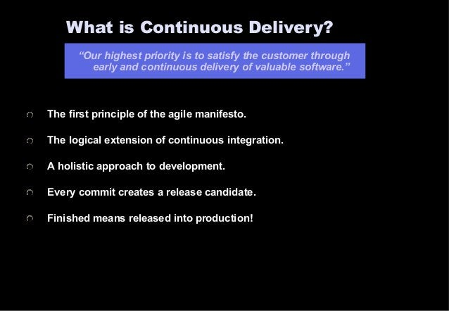 """What is Continuous Delivery?  """"Our highest priority is to satisfy the customer through  early and continuous delivery of v..."""