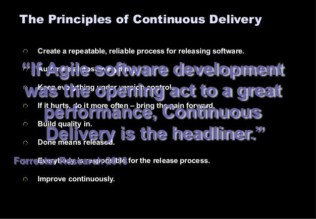 The Principles of Continuous Delivery  Create a repeatable, reliable process for releasing software.  Automate almost ever...