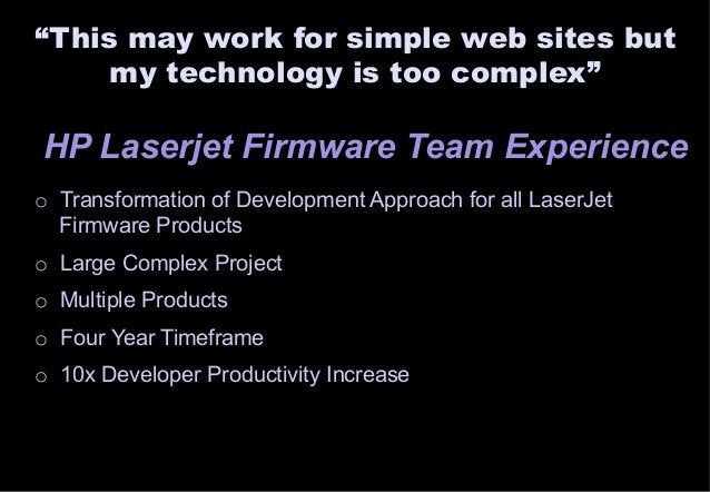 """""""This may work for simple web sites but  my technology is too complex""""  HP Laserjet Firmware Team Experience  o Transforma..."""