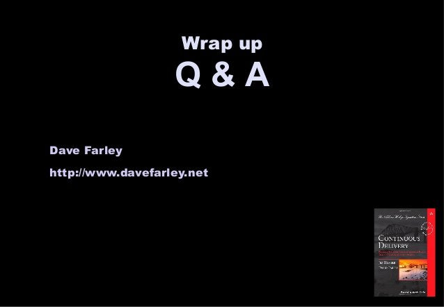 Wrap up  Q & A  Dave Farley  http://www.davefarley.net