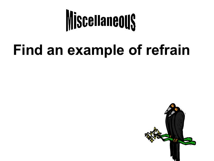 Miscellaneous Find An Example Of Refrain