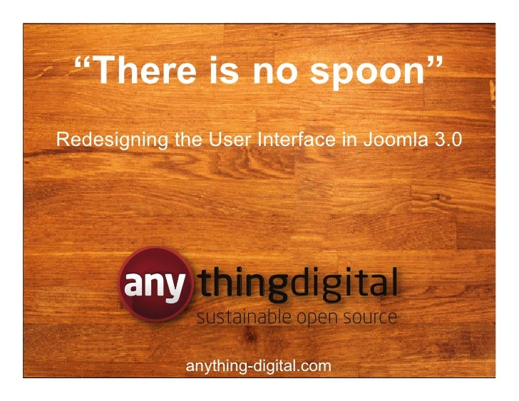 """""""There is no spoon""""Redesigning the User Interface in Joomla 3.0               thingdigital               thing            ..."""