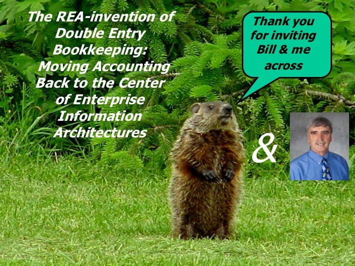 The REA-invention of   Thank you    Double Entry       for inviting   Bookkeeping:         Bill & me Moving Accounting    ...